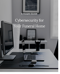A Frazer Guide - Cybersecurity for Your Funeral Home